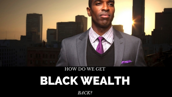 black business, black wealth, black lives matter, black entrepreneurship, black business